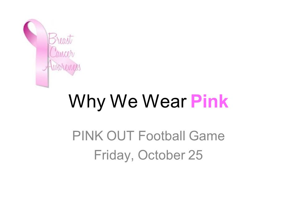 Why We Wear Pink PINK OUT Football Game Friday, October 25