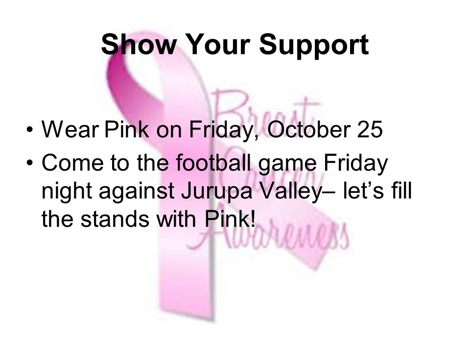 Show Your Support Wear Pink on Friday, October 25 Come to the football game Friday night against Jurupa Valley– lets fill the stands with Pink!