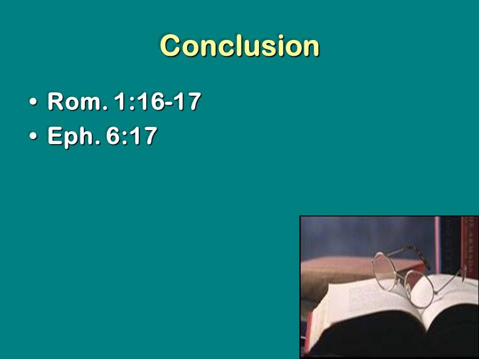 ConclusionConclusion Rom. 1:16-17Rom. 1:16-17 Eph.