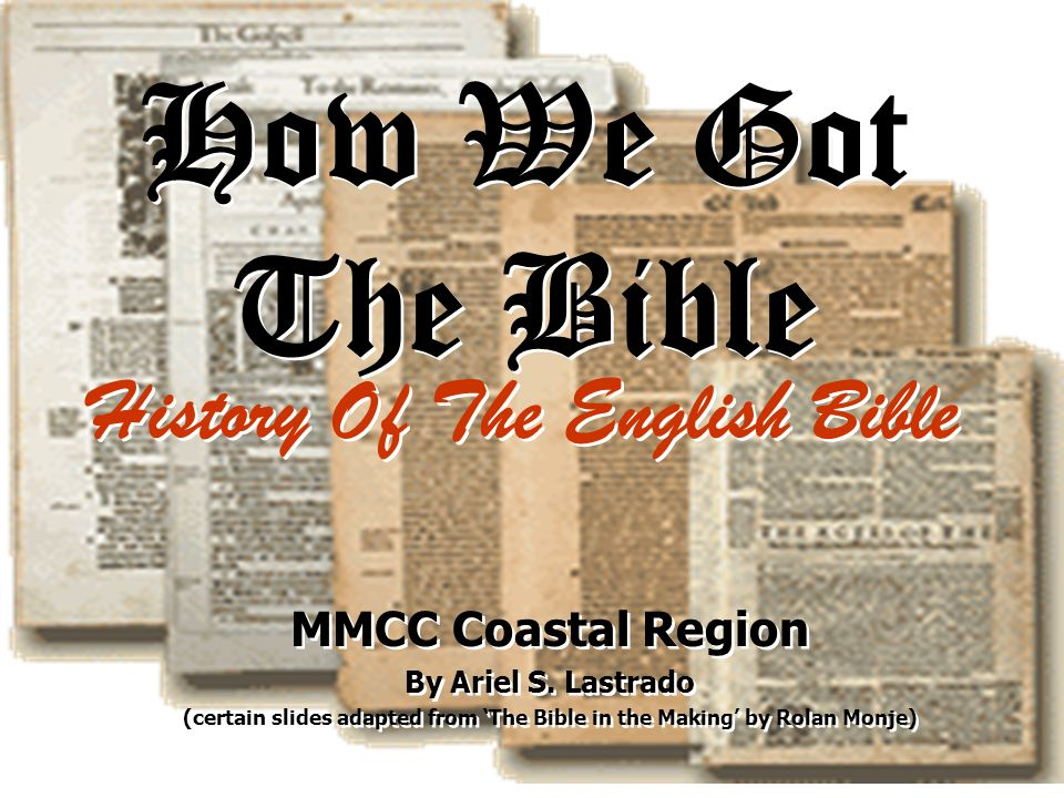How We Got The Bible History Of The English Bible MMCC Coastal Region By Ariel S. Lastrado (certain slides adapted from The Bible in the Making by Rol