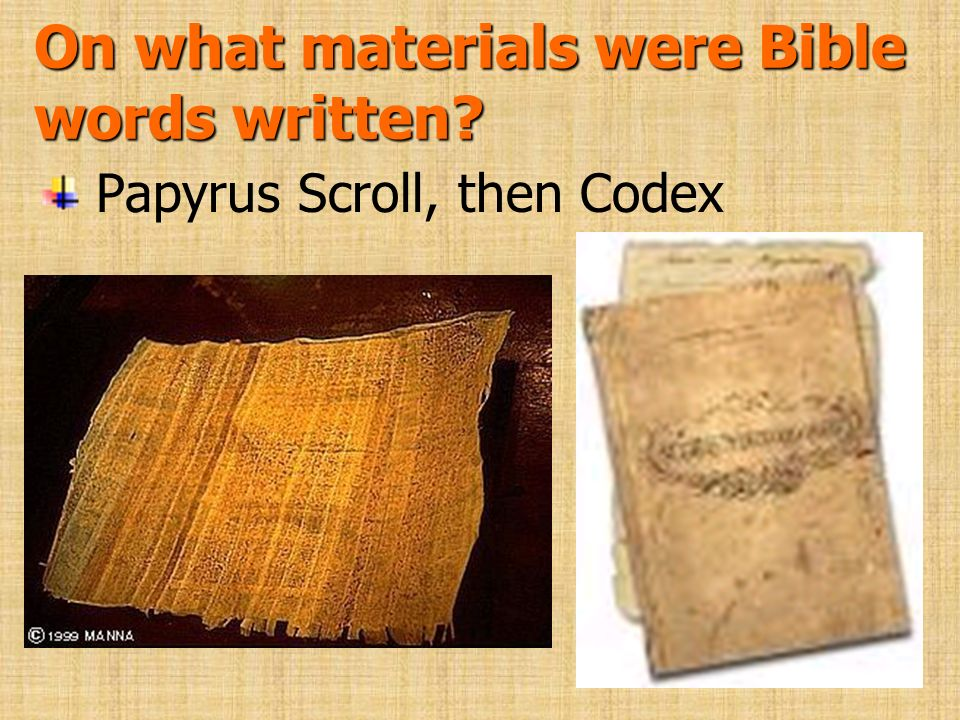 On what materials were Bible words written? Papyrus Scroll, then Codex