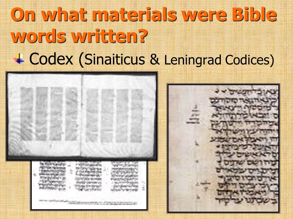 On what materials were Bible words written? Codex ( Sinaiticus & Leningrad Codices)