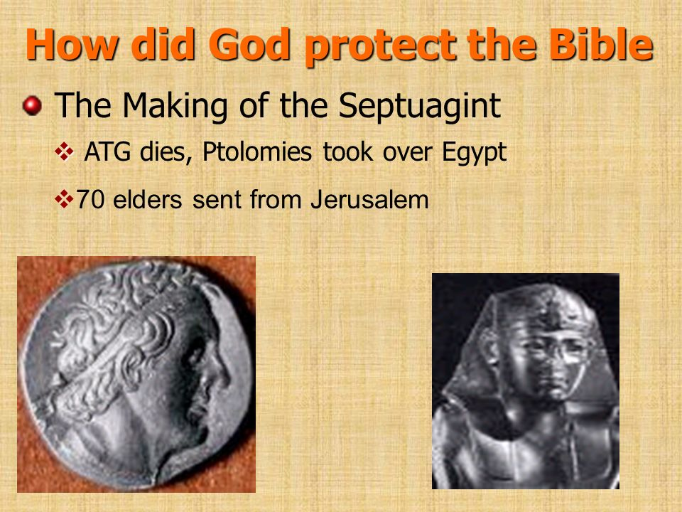 How did God protect the Bible The Making of the Septuagint ATG dies, Ptolomies took over Egypt 70 elders sent from Jerusalem