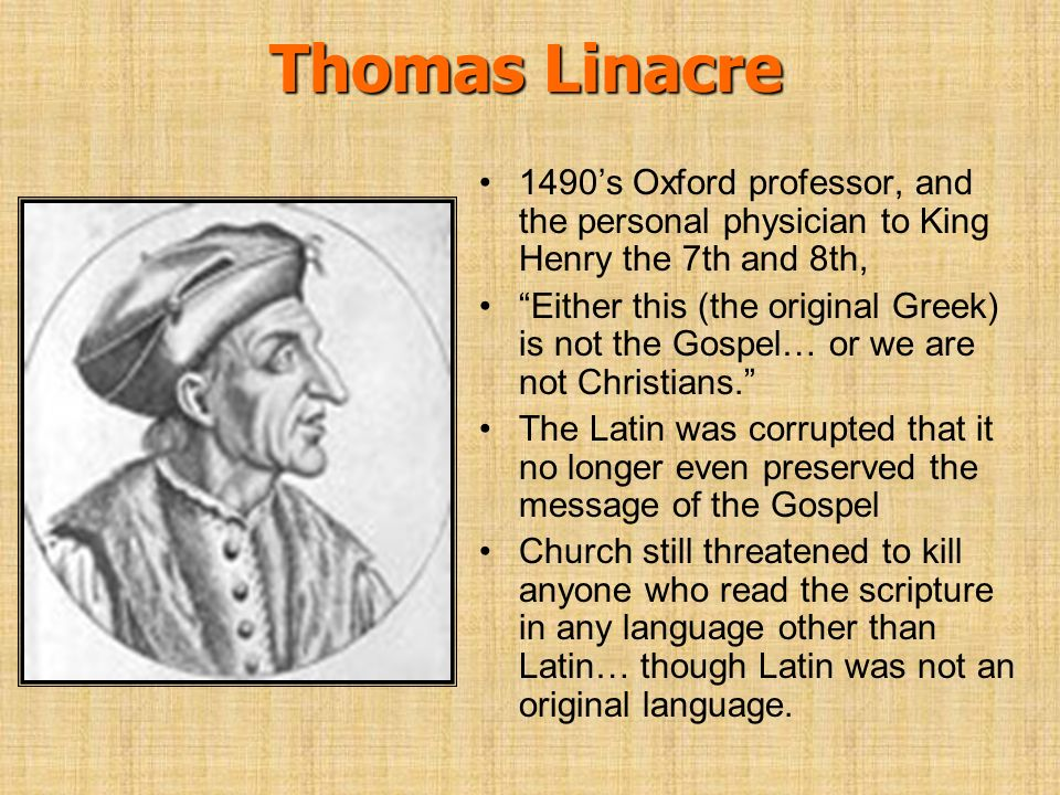 Thomas Linacre 1490s Oxford professor, and the personal physician to King Henry the 7th and 8th, Either this (the original Greek) is not the Gospel… o