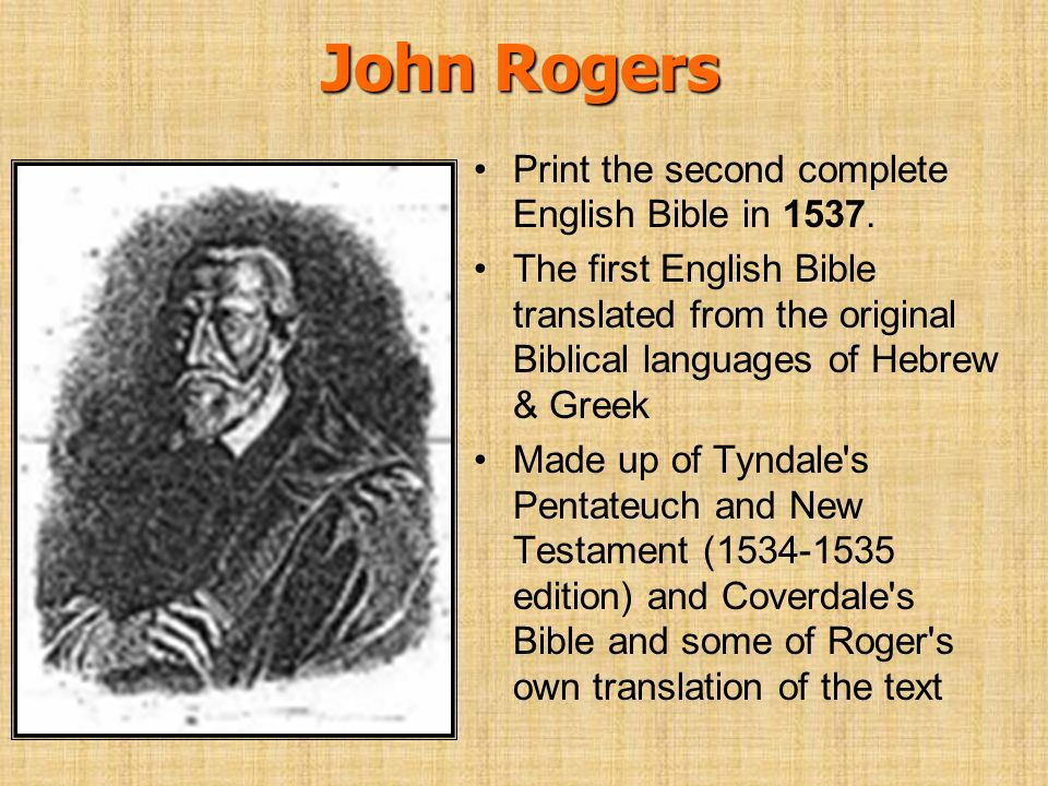 John Rogers Print the second complete English Bible in 1537. The first English Bible translated from the original Biblical languages of Hebrew & Greek