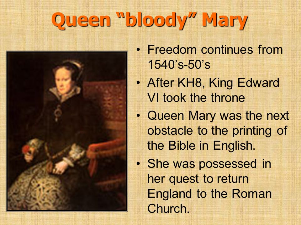 Queen bloody Mary Freedom continues from 1540s-50s After KH8, King Edward VI took the throne Queen Mary was the next obstacle to the printing of the B