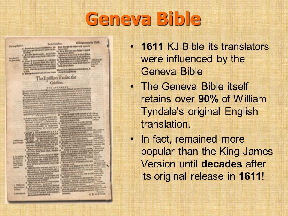 Geneva Bible 1611 KJ Bible its translators were influenced by the Geneva Bible The Geneva Bible itself retains over 90% of William Tyndale's original