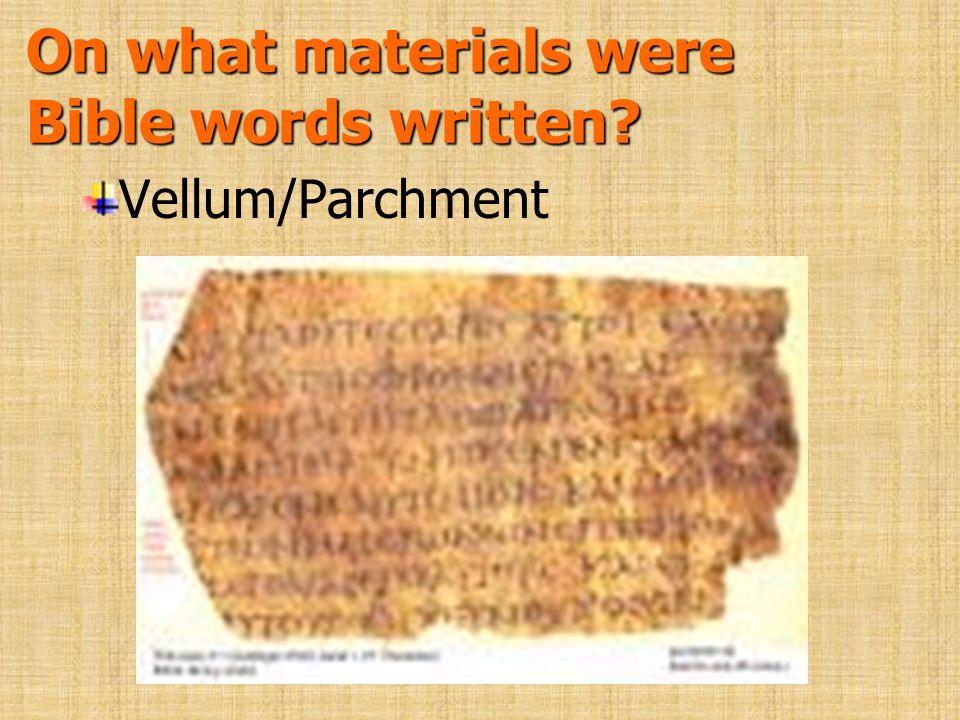 On what materials were Bible words written? Vellum/Parchment