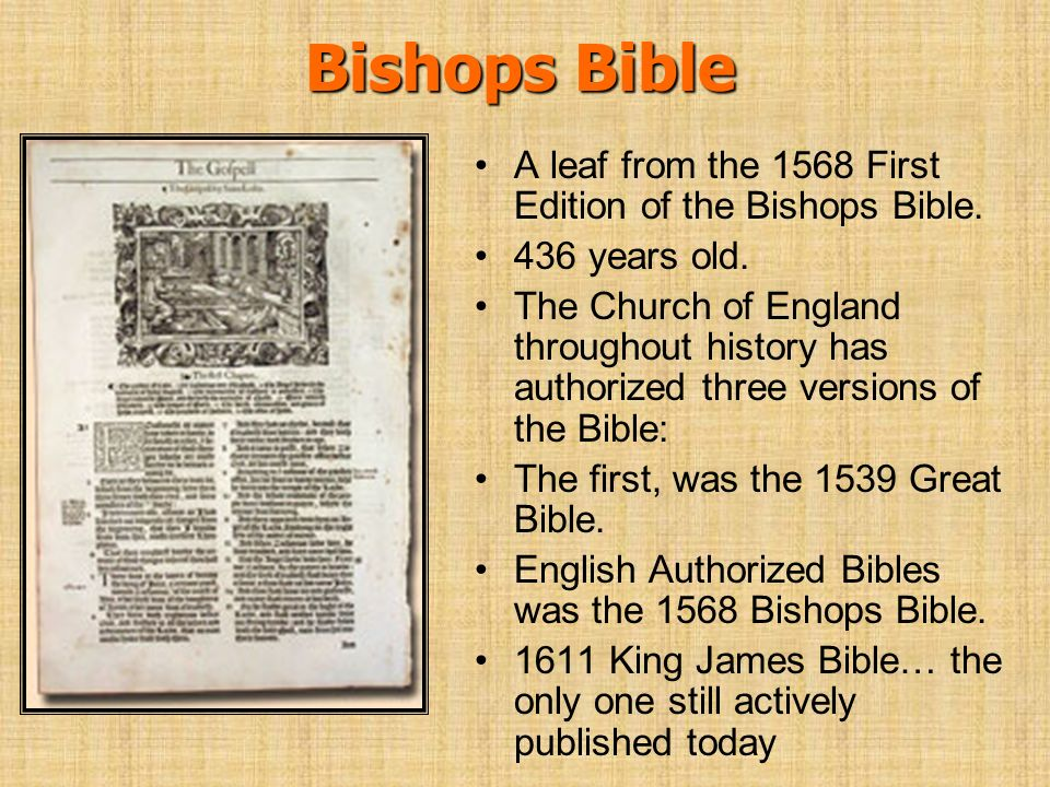 Bishops Bible A leaf from the 1568 First Edition of the Bishops Bible. 436 years old. The Church of England throughout history has authorized three ve
