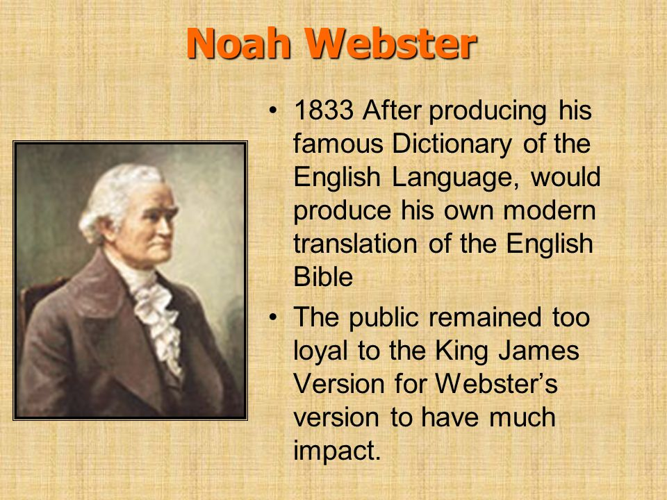 Noah Webster 1833 After producing his famous Dictionary of the English Language, would produce his own modern translation of the English Bible The pub
