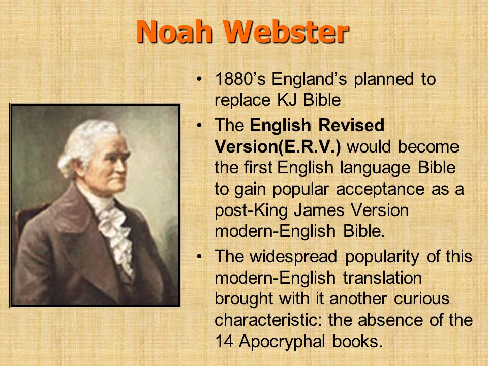Noah Webster 1880s Englands planned to replace KJ Bible The English Revised Version(E.R.V.) would become the first English language Bible to gain popu