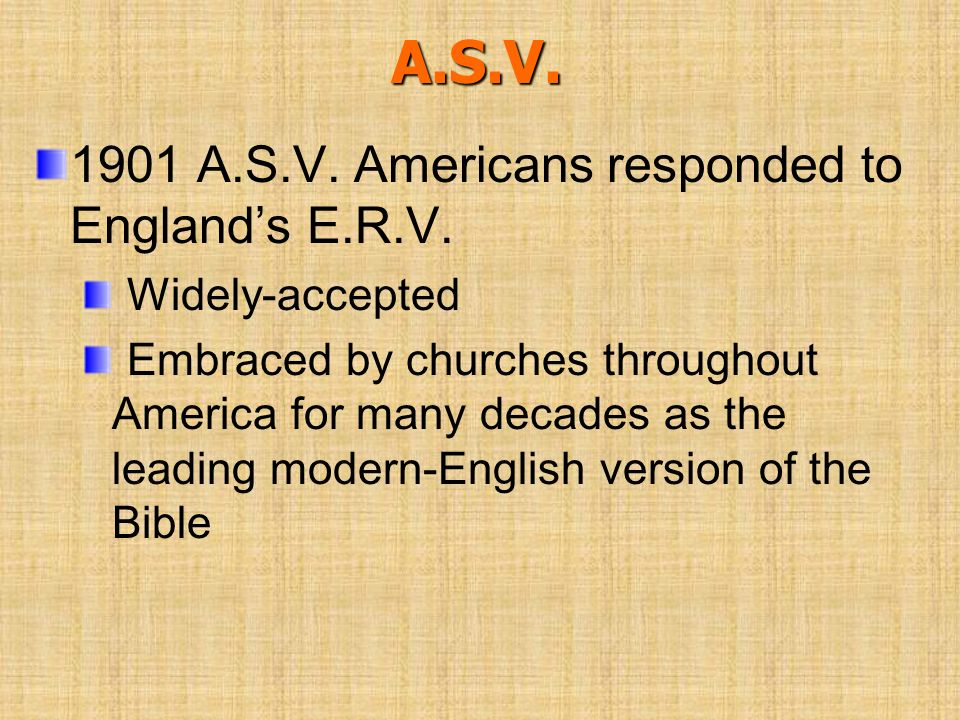 A.S.V. 1901 A.S.V. Americans responded to Englands E.R.V. Widely-accepted Embraced by churches throughout America for many decades as the leading mode