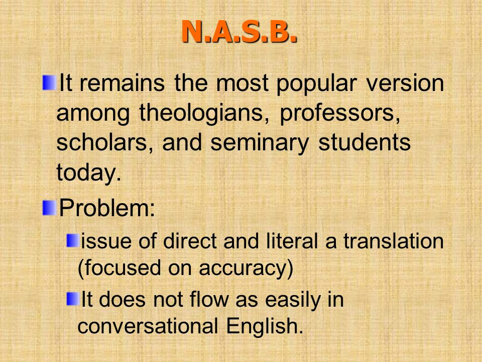 N.A.S.B. It remains the most popular version among theologians, professors, scholars, and seminary students today. Problem: issue of direct and litera