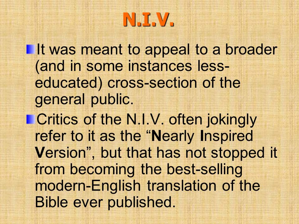 N.I.V. It was meant to appeal to a broader (and in some instances less- educated) cross-section of the general public. Critics of the N.I.V. often jok