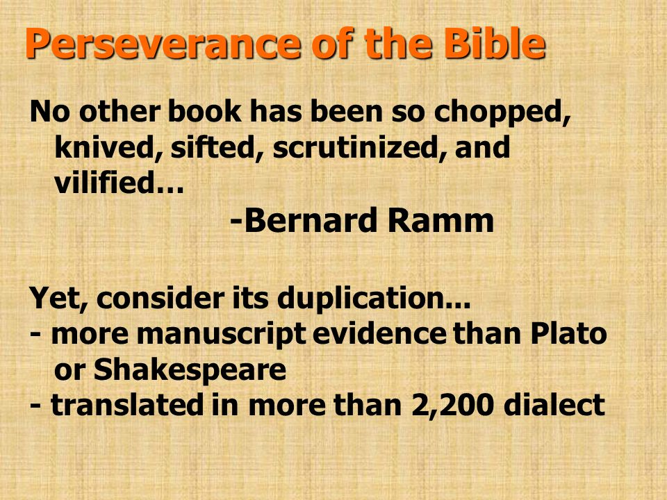 Perseverance of the Bible No other book has been so chopped, knived, sifted, scrutinized, and vilified… -Bernard Ramm Yet, consider its duplication...