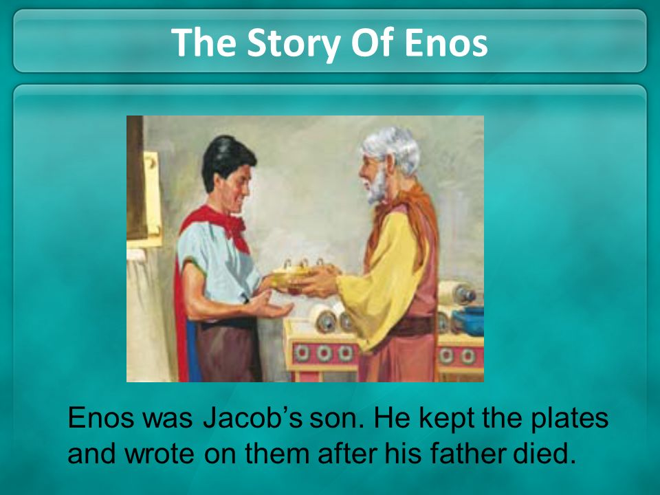 The Story Of Enos Enos was Jacobs son. He kept the plates and wrote on them after his father died.