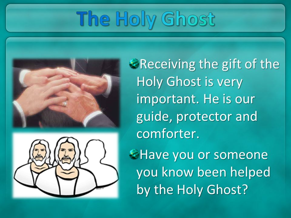 Receiving the gift of the Holy Ghost is very important. He is our guide, protector and comforter. Have you or someone you know been helped by the Holy