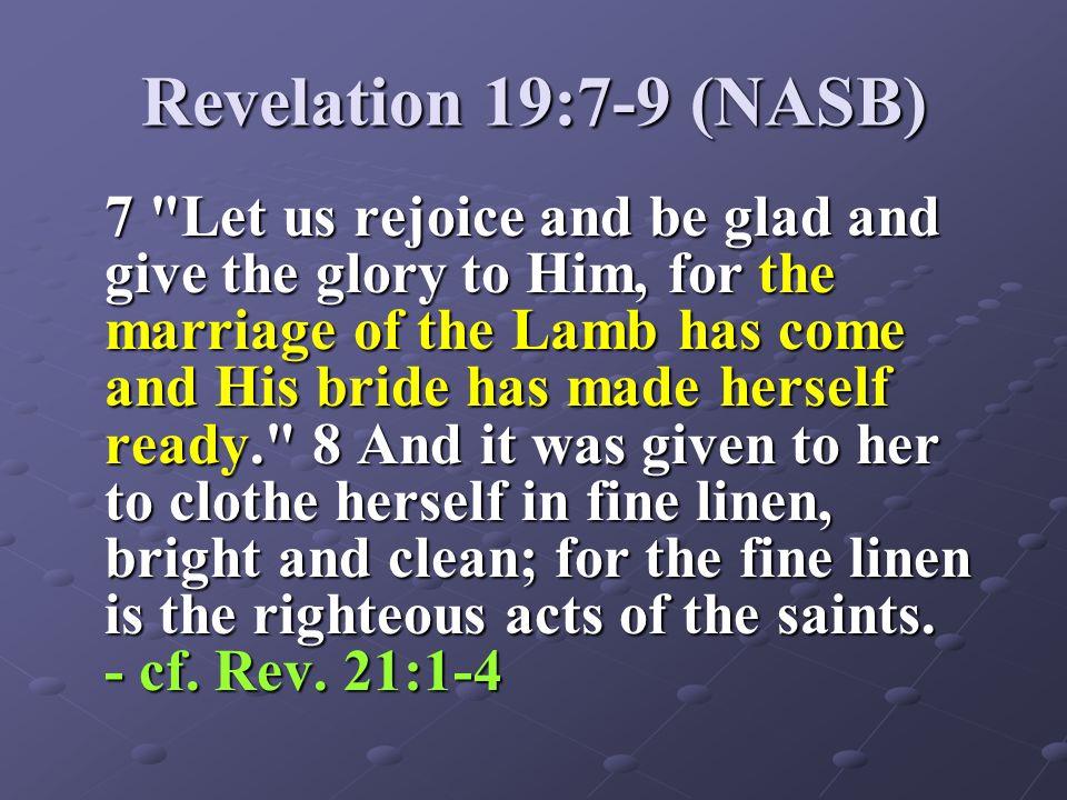 Revelation 19:7-9 (NASB) 7