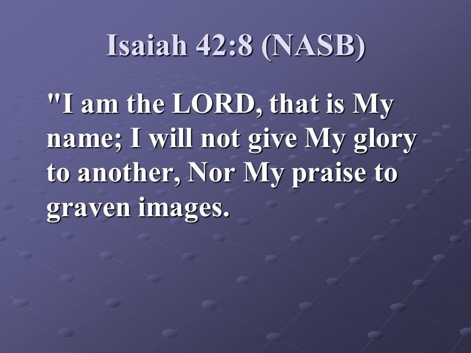 Isaiah 42:8 (NASB)