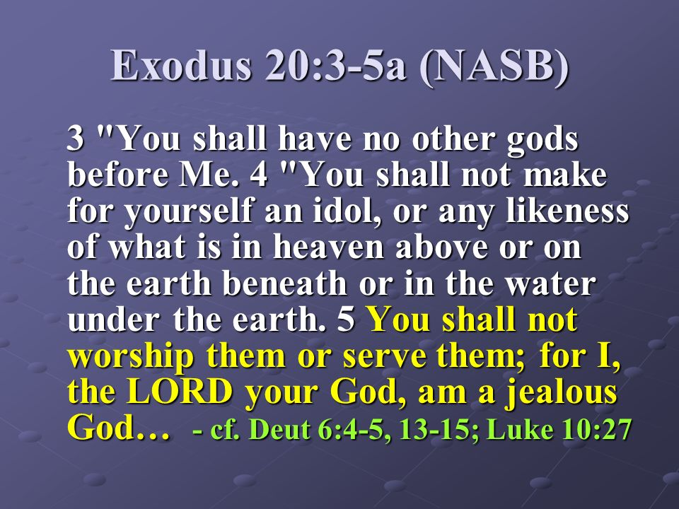 Exodus 20:3-5a (NASB) 3
