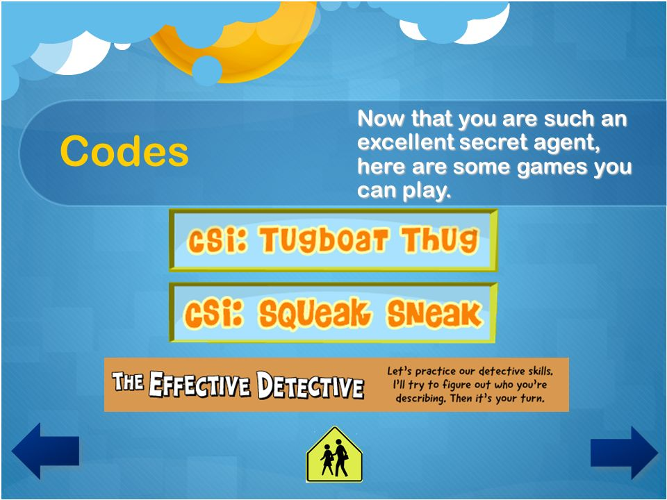 Codes Now that you are such an excellent secret agent, here are some games you can play.