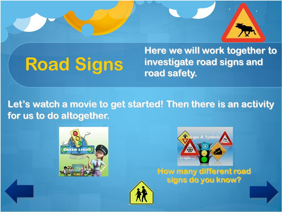 Road Signs I want to learn more about road safety.