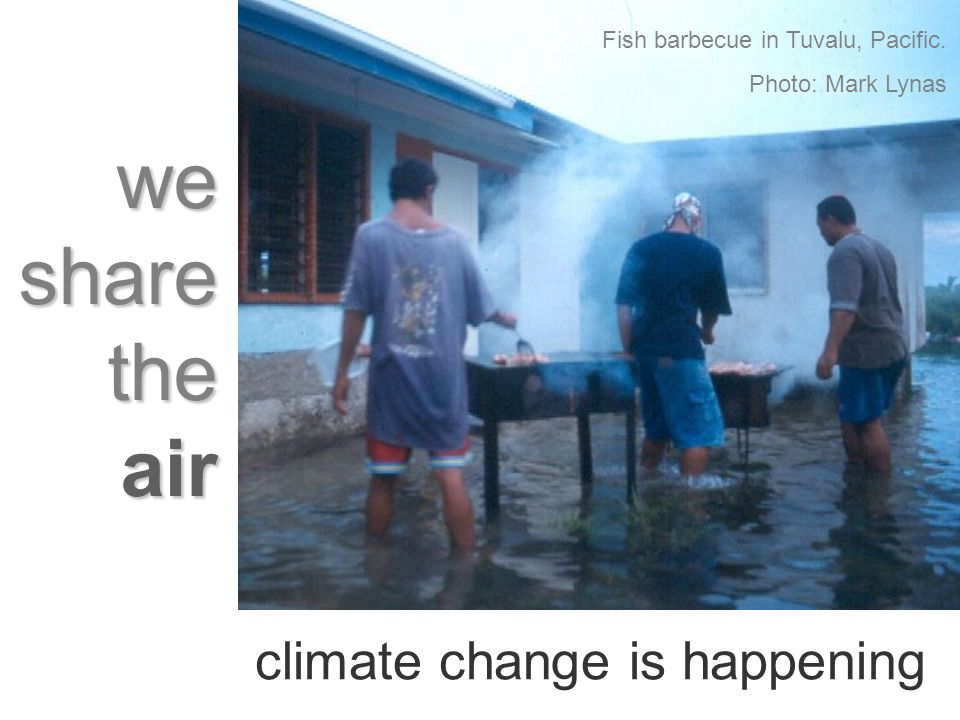 we share the air Fish barbecue in Tuvalu, Pacific. Photo: Mark Lynas climate change is happening