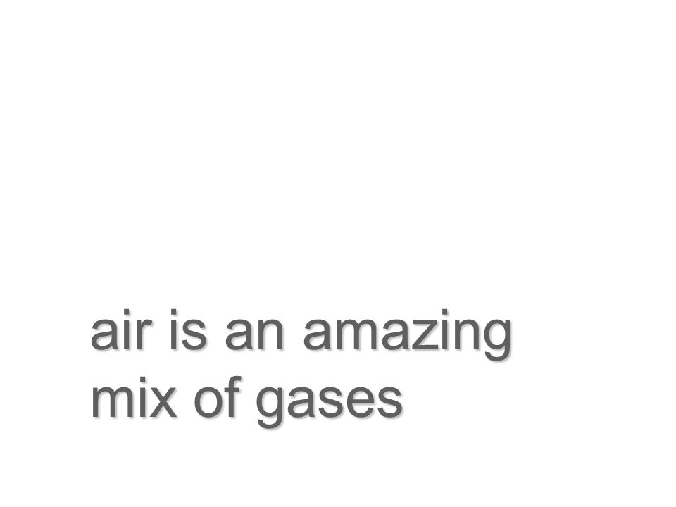 air is an amazing mix of gases