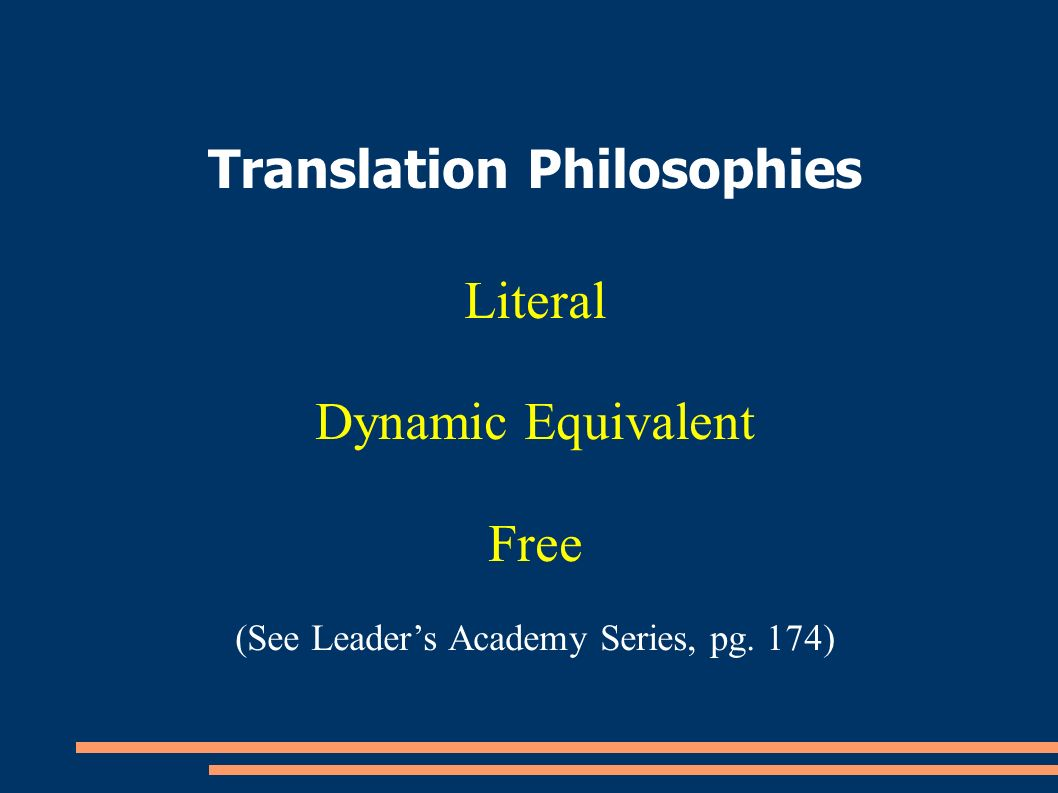 Translation Philosophies Literal Dynamic Equivalent Free (See Leaders Academy Series, pg. 174)