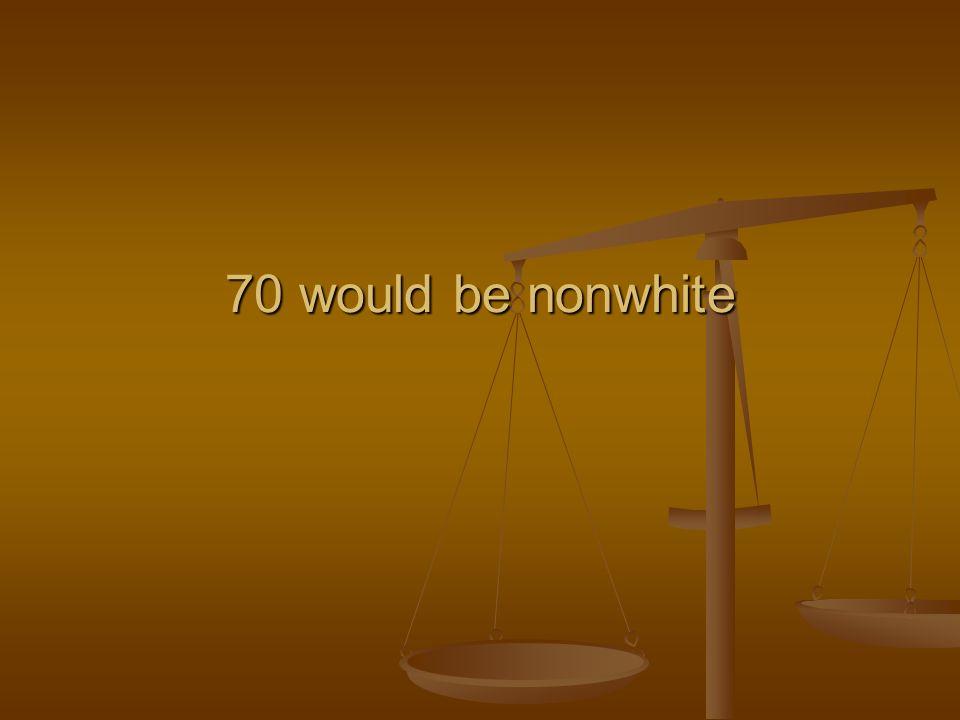 70 would be nonwhite