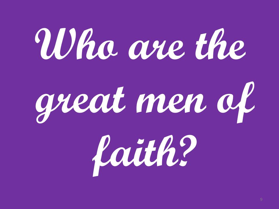 Who are the great men of faith? 9
