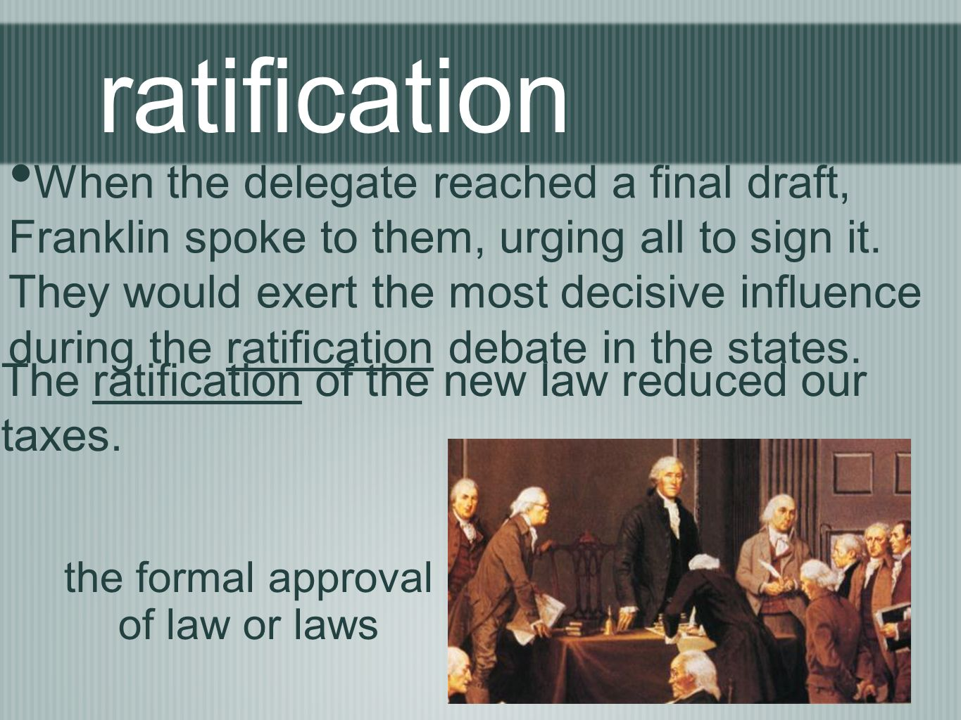 ratification When the delegate reached a final draft, Franklin spoke to them, urging all to sign it. They would exert the most decisive influence duri