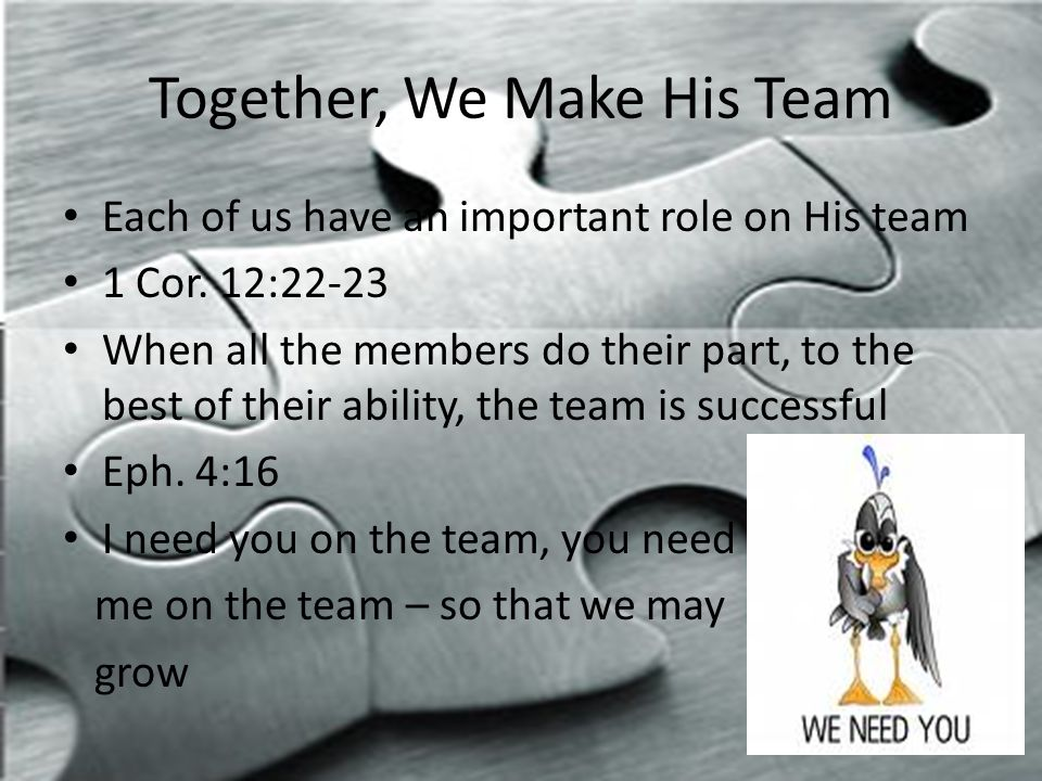 Together, We Make His Team Each of us have an important role on His team 1 Cor.