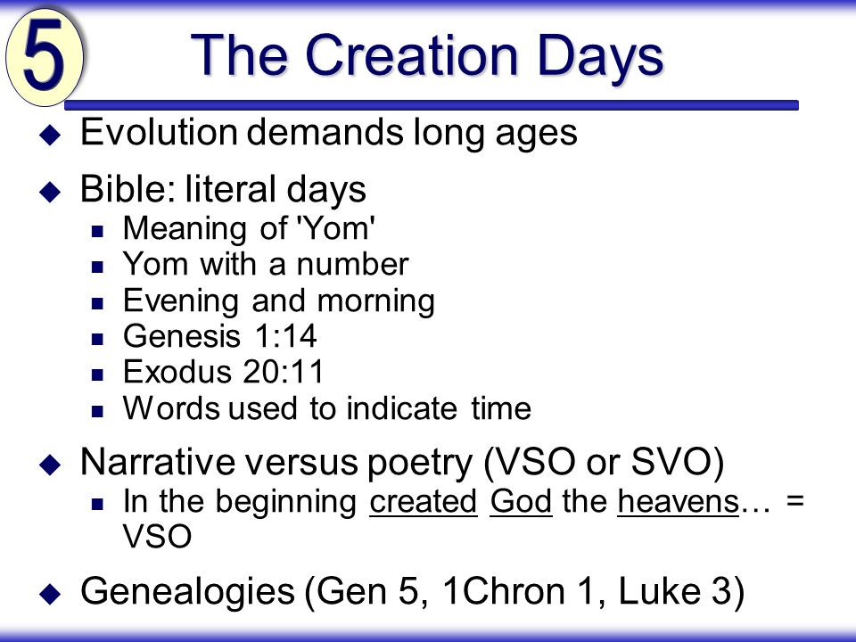 The Creation Days Evolution demands long ages Bible: literal days Meaning of 'Yom' Yom with a number Evening and morning Genesis 1:14 Exodus 20:11 Wor