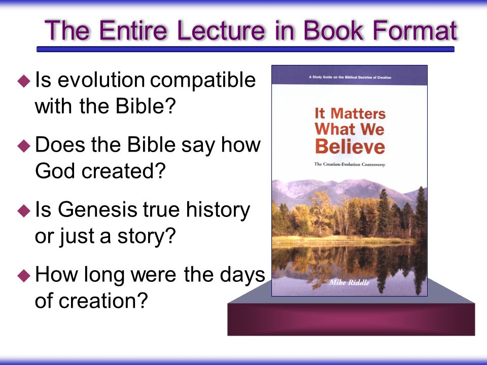 The Entire Lecture in Book Format Is evolution compatible with the Bible? Does the Bible say how God created? Is Genesis true history or just a story?