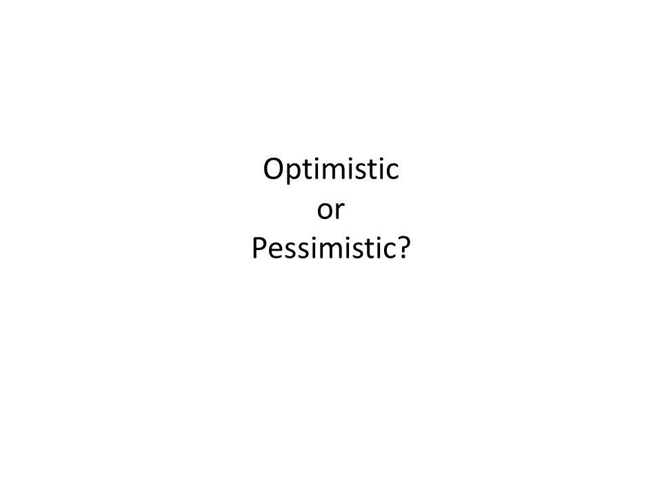 Optimistic or Pessimistic?