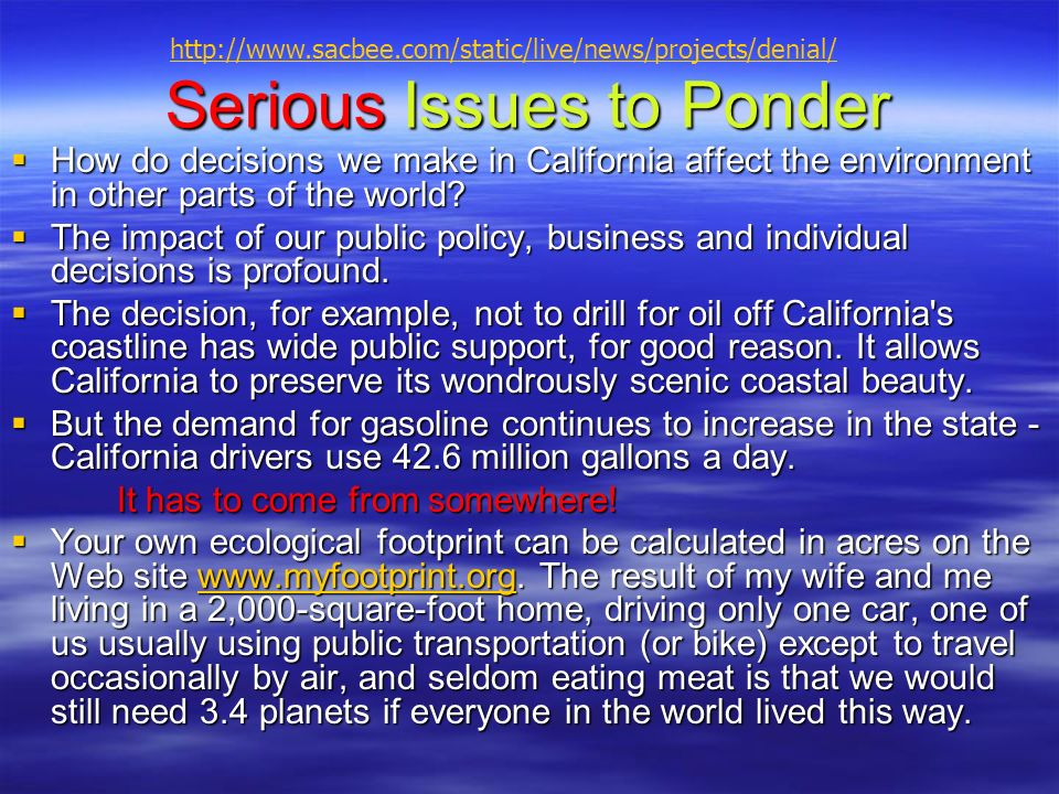 Serious Issues to Ponder How do decisions we make in California affect the environment in other parts of the world.