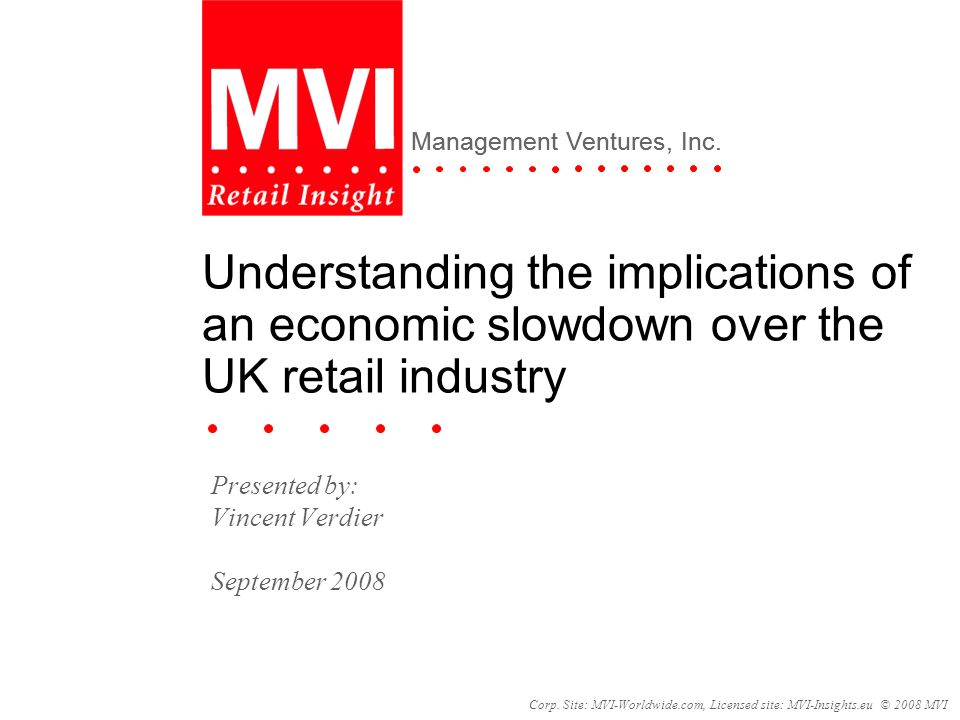 Corp. Site: MVI-Worldwide.com, Licensed site: MVI-Insights.eu © 2008 MVI Management Ventures, Inc. Understanding the implications of an economic slowd