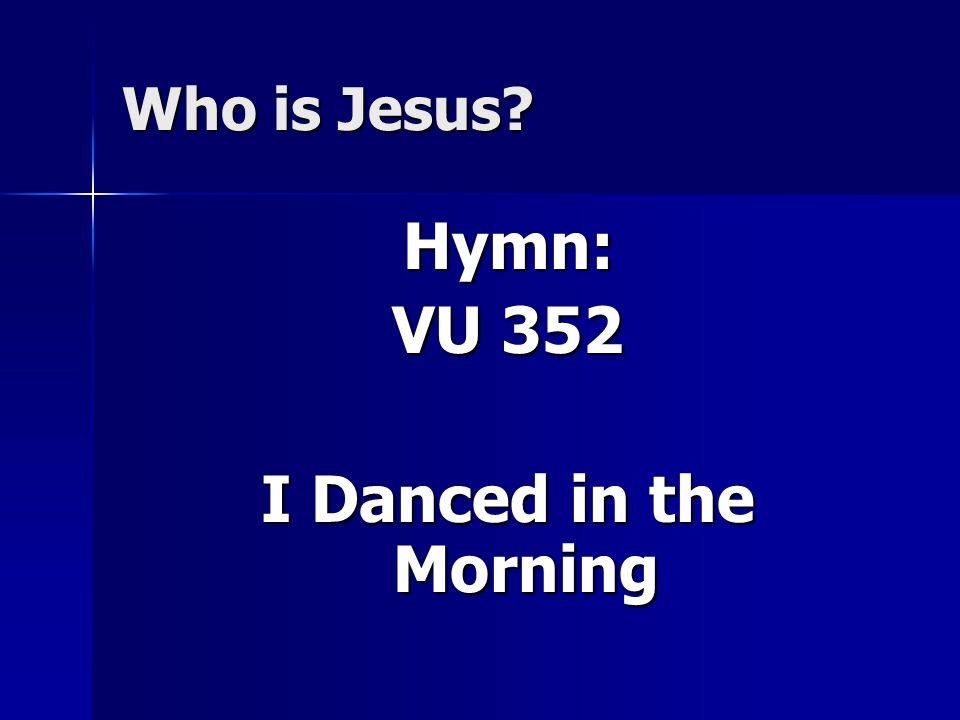 Who is Jesus Hymn: VU 352 I Danced in the Morning