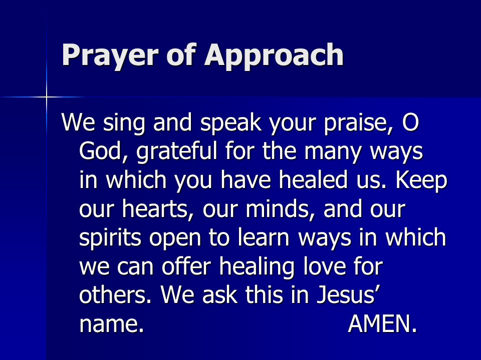 Prayer of Approach We sing and speak your praise, O God, grateful for the many ways in which you have healed us.