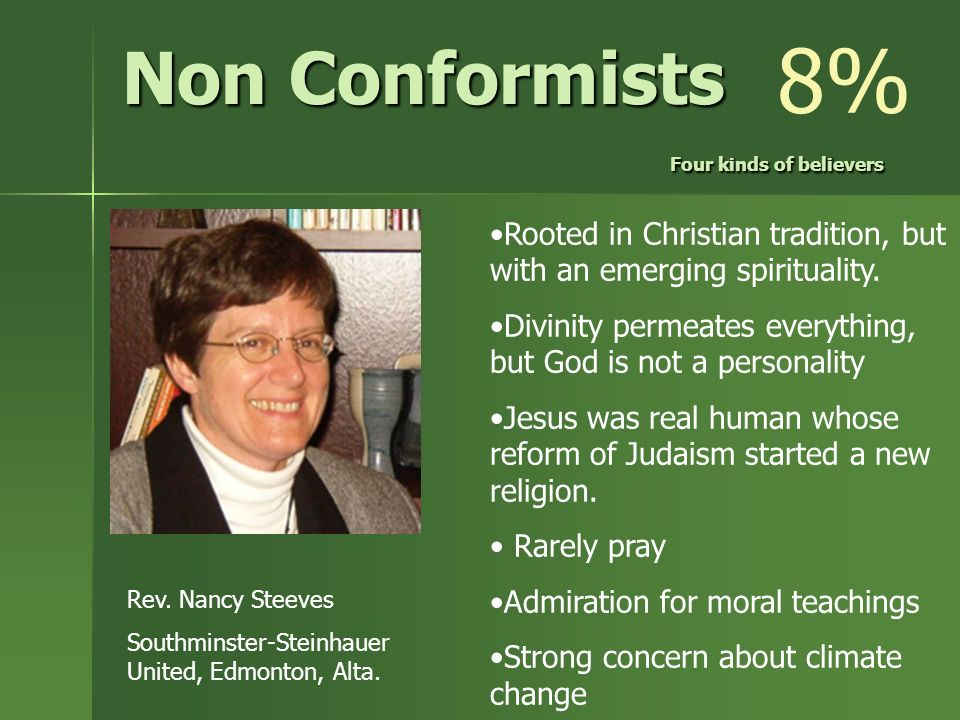 Non Conformists Four kinds of believers Rev. Nancy Steeves Southminster-Steinhauer United, Edmonton, Alta. Rooted in Christian tradition, but with an