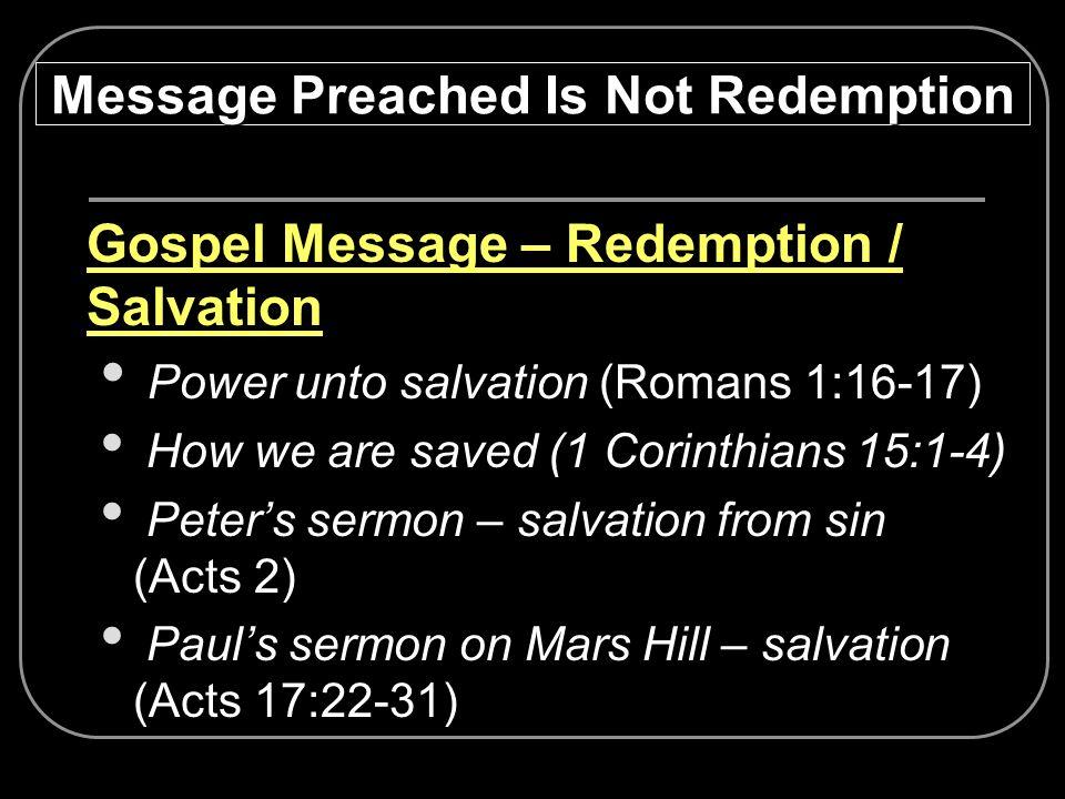 Gospel Message – Redemption / Salvation Power unto salvation (Romans 1:16-17) How we are saved (1 Corinthians 15:1-4) Peters sermon – salvation from s