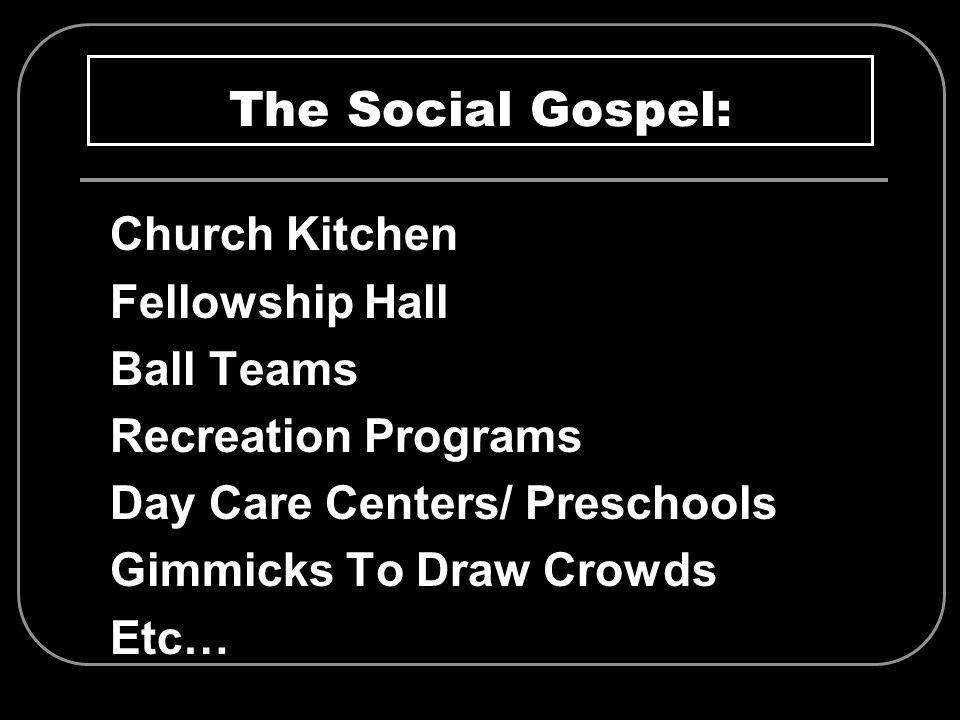 The Social Gospel: Church Kitchen Fellowship Hall Ball Teams Recreation Programs Day Care Centers/ Preschools Gimmicks To Draw Crowds Etc…