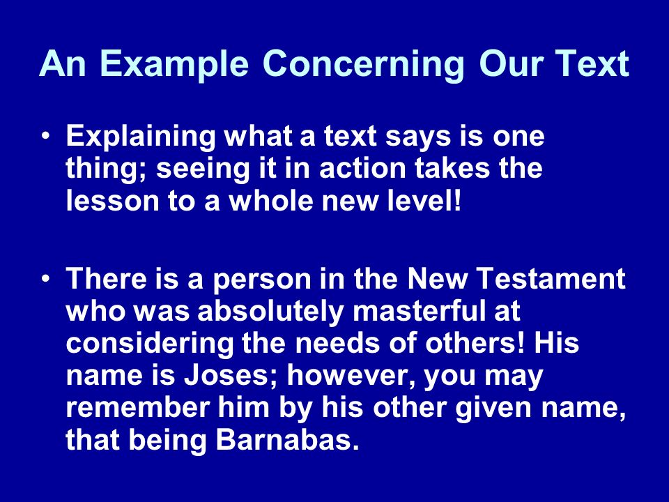An Example Concerning Our Text Explaining what a text says is one thing; seeing it in action takes the lesson to a whole new level! There is a person