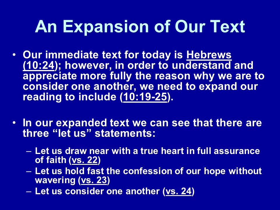 An Expansion of Our Text Our immediate text for today is Hebrews (10:24); however, in order to understand and appreciate more fully the reason why we