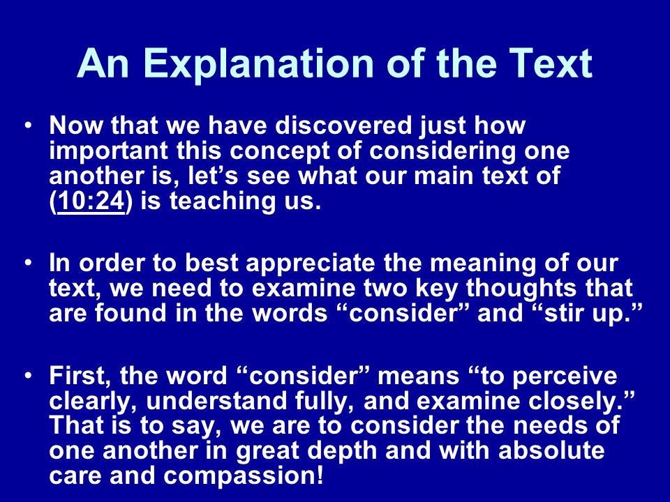 An Explanation of the Text Now that we have discovered just how important this concept of considering one another is, lets see what our main text of (