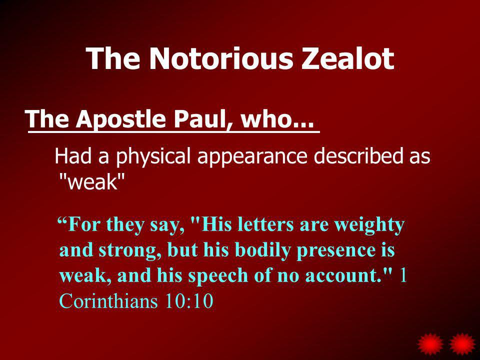 The Notorious Zealot The Apostle Paul, who...