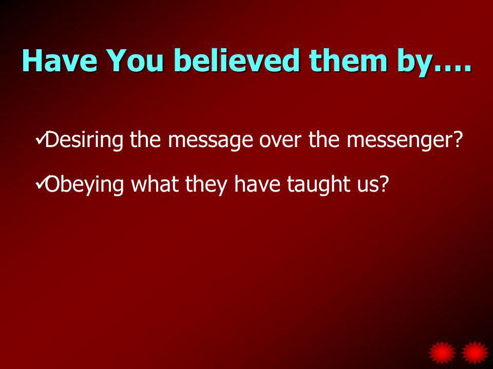Desiring the message over the messenger. Obeying what they have taught us.