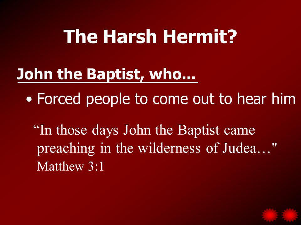 The Harsh Hermit. John the Baptist, who...