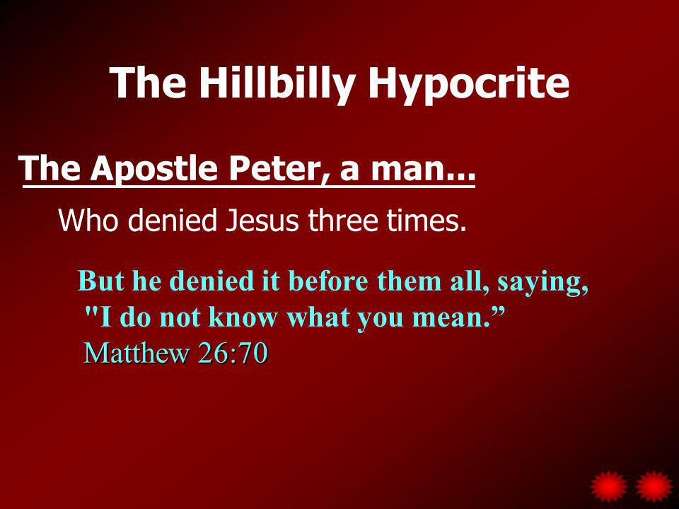 The Hillbilly Hypocrite The Apostle Peter, a man...